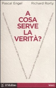 ENGEL - RORTY, A cosa serve la verità ?